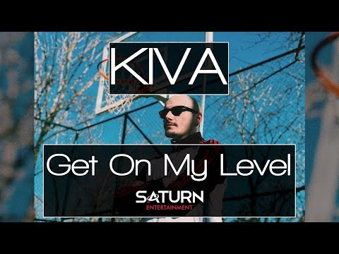 KIVA - Get On My Level (Official Video HD)