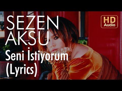 Sezen Aksu - Seni İstiyorum (Lyrics | Şarkı Sözleri)