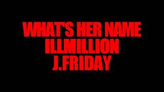 """""""What's Her Name"""" [Illmillion f. J.Friday]"""