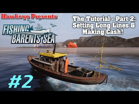 Fishing Barents Sea - Ep. #2 - The Tutorial - Part 2: Setting Long Lines & Making Cash!