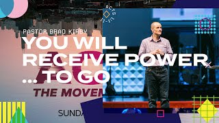 You Will Receive Power... To Go - Acts 1:1-11 - Pastor Brad Kirby