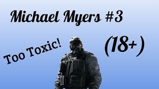 I AM TOO TOXIC! - Siege - Michael Myers #3