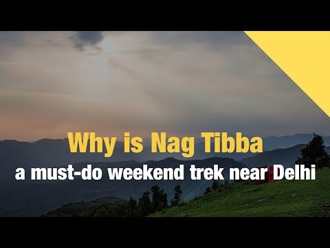 Why is Nag Tibba a must-do weekend trek near Delhi