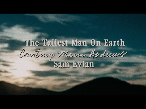 Courtney Marie Andrews, The Tallest Man On Earth, & Sam Evian