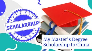 HOW I GOT MY MASTER'S DEGREE SCHOLARSHIP TO STUDY IN CHINA   Answering your questions