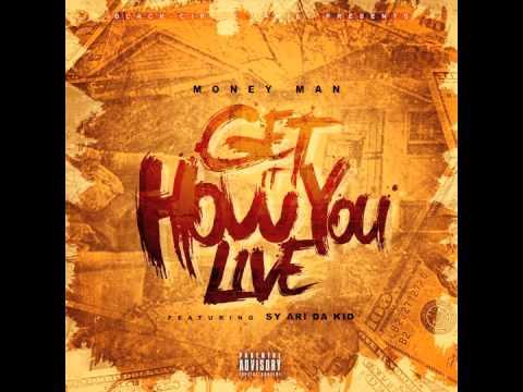 "Money Man Ft Sy Ari Da Kid ""Get It How U Live"""