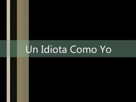 Duelo - Un Idiota Como Yo