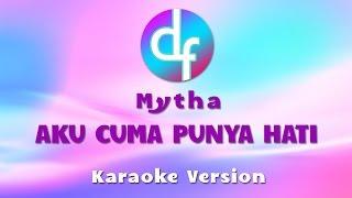 Mytha - Aku Cuma Punya Hati ( Karaoke / Lirik )