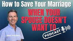 007 - How to Save Your Marriage When Your Spouse Doesn't Want To