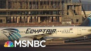 EgyptAir Crash And Possible Terrorism Link Raises Questions   MSNBC