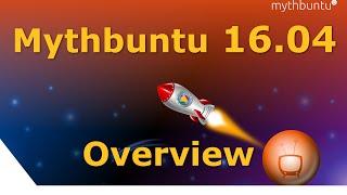 Mythbuntu 16.04 - Overview
