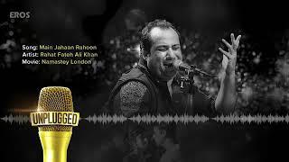 UNPLUGGED Full audio song - Main Jahaan Rahoon by Rahat...