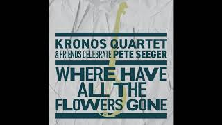 """Kronos Quartet - """"Where Have All The Flowers Gone?"""""""