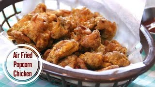 Air Fried Popcorn Chicken The Ultimate