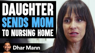 Daughter Sends Mom To Nursing Home, Until She Learns An Important Truth | Dhar Mann