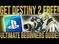 GET DESTINY 2 FREE NOW! (2018 Ultimate Beginners Guide To Destiny 2) D2 Free Now On Playstation.