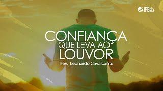 2021-07-11 - Confiança que leva ao louvor - Sl 146 - Rev. Leonardo Cavalcante - Transmissão Matutina