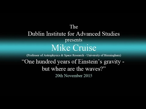 'One Hundred Years of Einstein's Gravity - but where are the Waves?' - DIAS Lecture Series