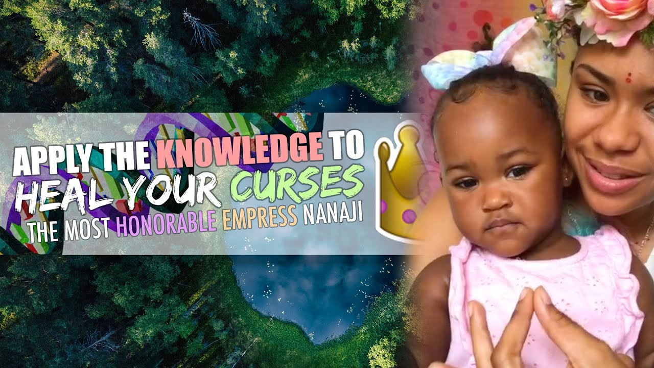 Apply The Knowledge to Heal Your Curses   The Most Honorable Empress Nanaji