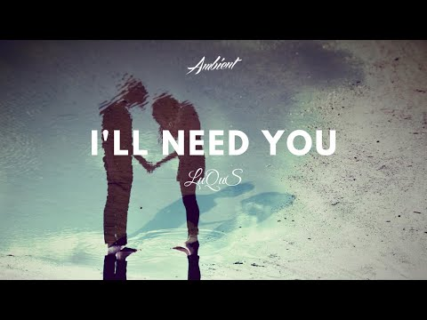 LuQuS - I'll Need You