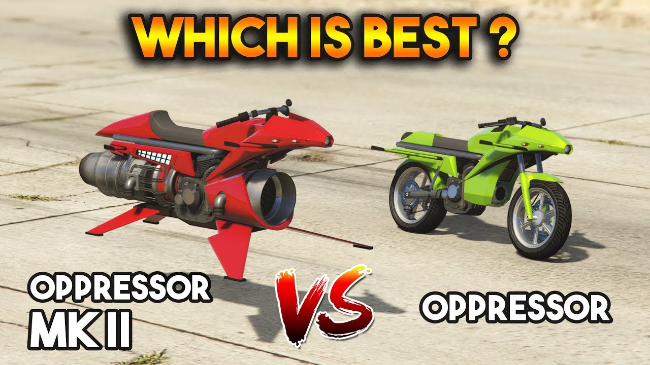 Gta 5 Online   Oppressor Mk Ii Vs Oppressor  Which Is Best