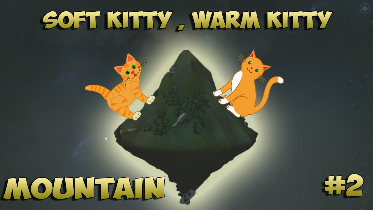 Mountain Soft Kitty Warm Kitty Played In Game Steam Youtube