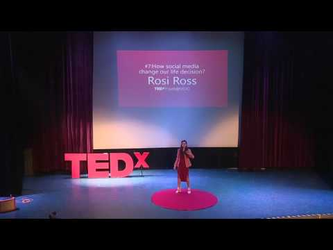 How Does Social Media Change Our Life Decisions? | Rosi Ross | TEDxYouth@UCIC