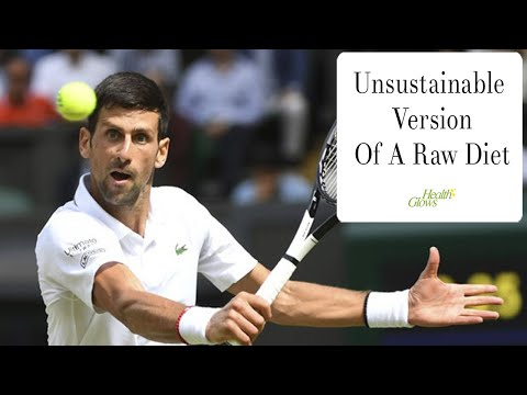 Unsustainable And Unhealthy Raw Diet Of Novak Djokovic