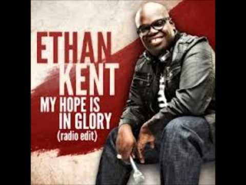 My Hope Is In Glory (Radio Edit) Ethan Kent 2013 *NEW ARTIST