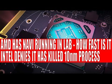 AMD Navi Working in Labs - How Fast is It ? | Has Intel Killed off 10nm CPUs?