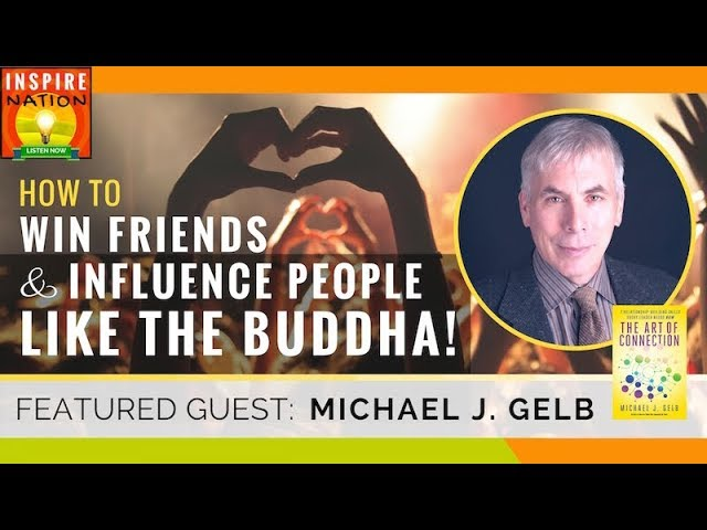 🌟 MICHAEL GELB: How To Win Friends and Influence People Like the Buddha | The Art of Connection