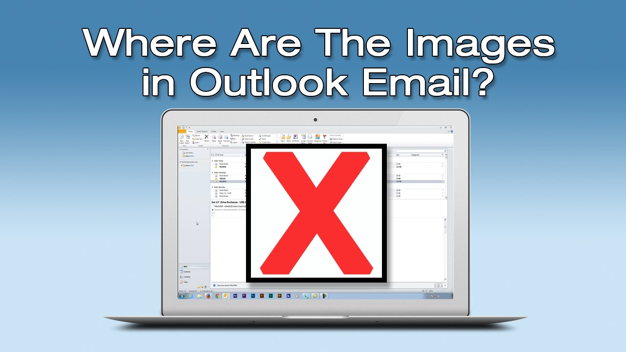 Images Missing Or Not Showing In Outlook Email Red Xs In Email