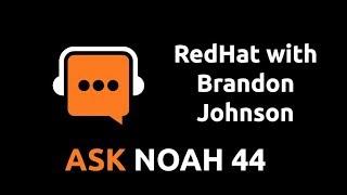 RedHat with Brandon Johnson | Ask Noah 44