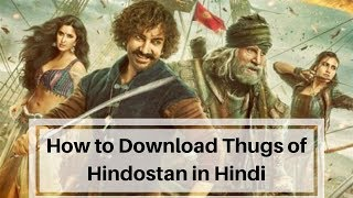 How to Download Thugs of Hindostan in Hindi?? - Tushar Jaiswal
