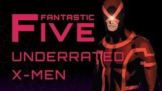 5 Most Underrated X-Men - Fantastic Five