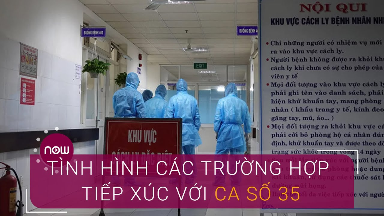 Tình hình các trường hợp tiếp xúc với bệnh nhân số 35 | VTC Now