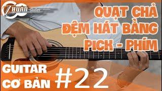 Quạt chả bằng pick (miếng gảy)   Tự học Guitar #22   @Thuận Guitar