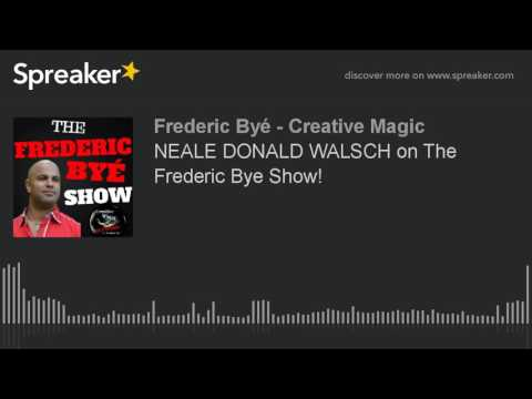 NEALE DONALD WALSCH on The Frederic Bye Show!