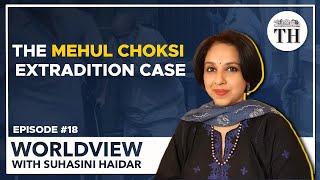 Worldview With Suhasini Haidar | The Mehul Choksi extradition case