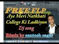 Aye Meri Natkhati College Ki Ladkiyon dj song (FREE FLP)