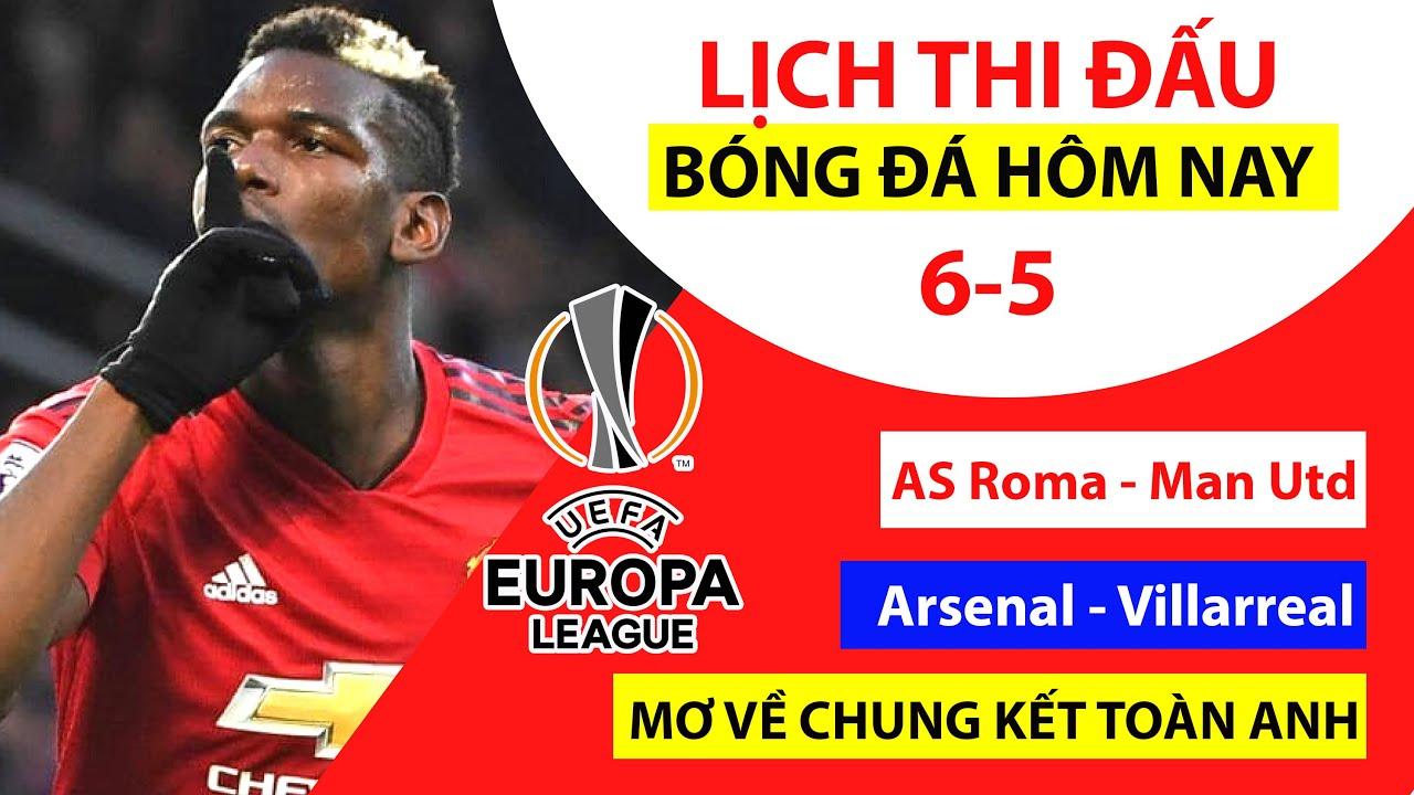 Lịch thi đấu bóng đá hôm nay 6-5   Roma - MU, Arsenal - Villarreal  Bán kết Europa League