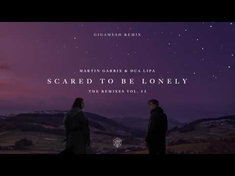 Martin Garrix & Dua Lipa - Scared To Be Lonely (Gigamesh Remix)