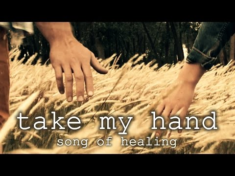 Take My Hand (Song of Healing)