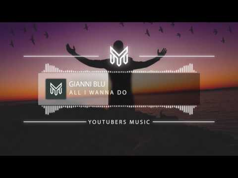Gianni Blu - All I Wanna Do [No Copyright Music]