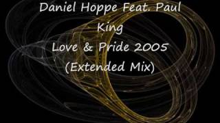 Daniel Hoppe Feat  Paul King   Love & Pride 2005 Extended Mix