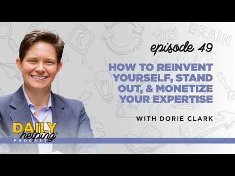 Ep. 49: How to Reinvent Yourself, Stand Out, & Monetize Your Expertise | with Dorie Clark