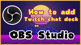 How to add the Twitch chat dock to OBS Studio (No logging in)