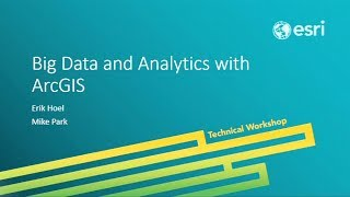 Esri 2014 UC Tech Session: Big Data and Analytics with ArcGIS