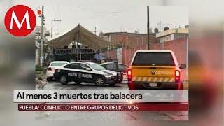 Al menos 3 muertos tras balacera en Puebla