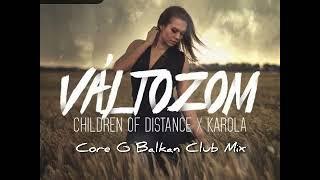 Children Of Distance X Karola - Valtozom ( Core G Balkan Club Mix )